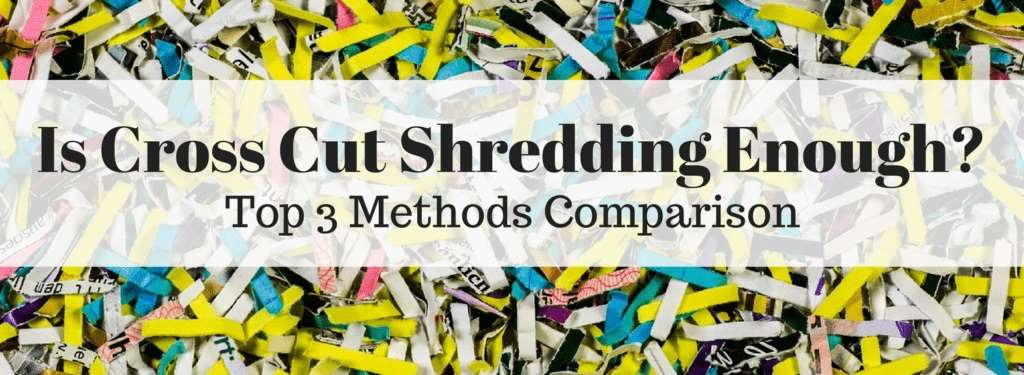 is cross cut shredding enough?