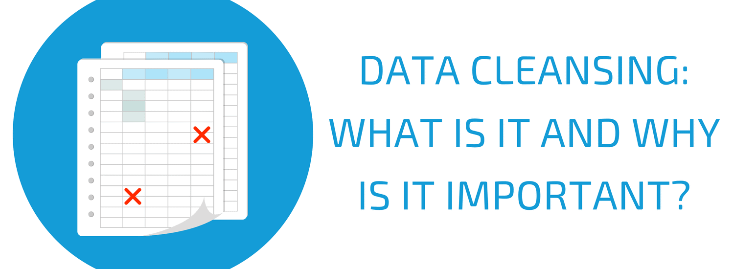 Data Cleansing: What Is It and Why Is it Important?