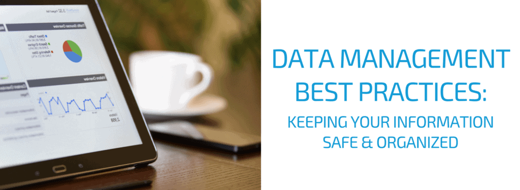 Data Management Best Practices - Keeping Your Information Safe & Organized