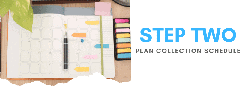 Step 2 - Plan a Collection Schedule